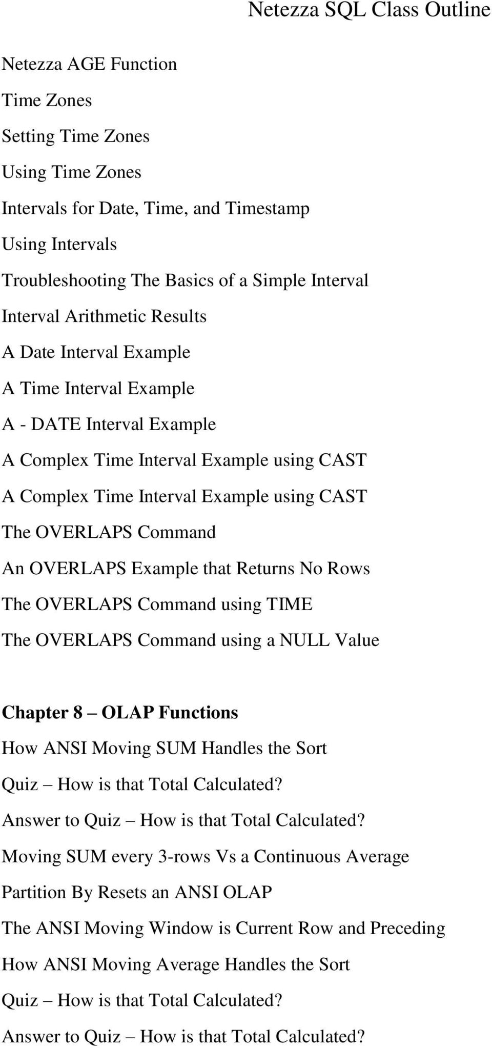 Example that Returns No Rows The OVERLAPS Command using TIME The OVERLAPS Command using a NULL Value Chapter 8 OLAP Functions How ANSI Moving SUM Handles the Sort Quiz How is that Total Calculated?