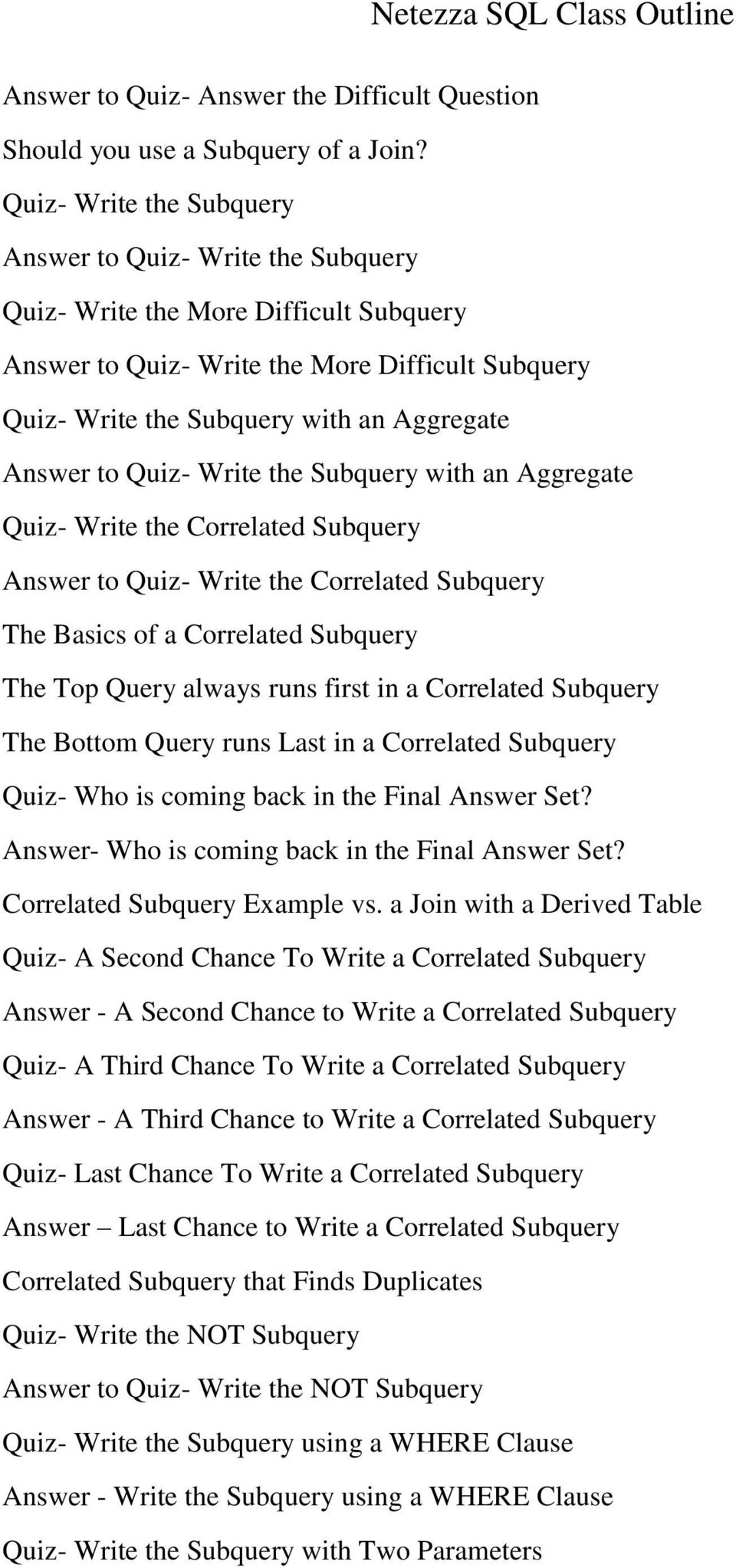 to Quiz- Write the Subquery with an Aggregate Quiz- Write the Correlated Subquery Answer to Quiz- Write the Correlated Subquery The Basics of a Correlated Subquery The Top Query always runs first in