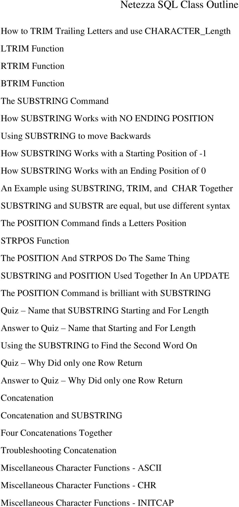 different syntax The POSITION Command finds a Letters Position STRPOS Function The POSITION And STRPOS Do The Same Thing SUBSTRING and POSITION Used Together In An UPDATE The POSITION Command is