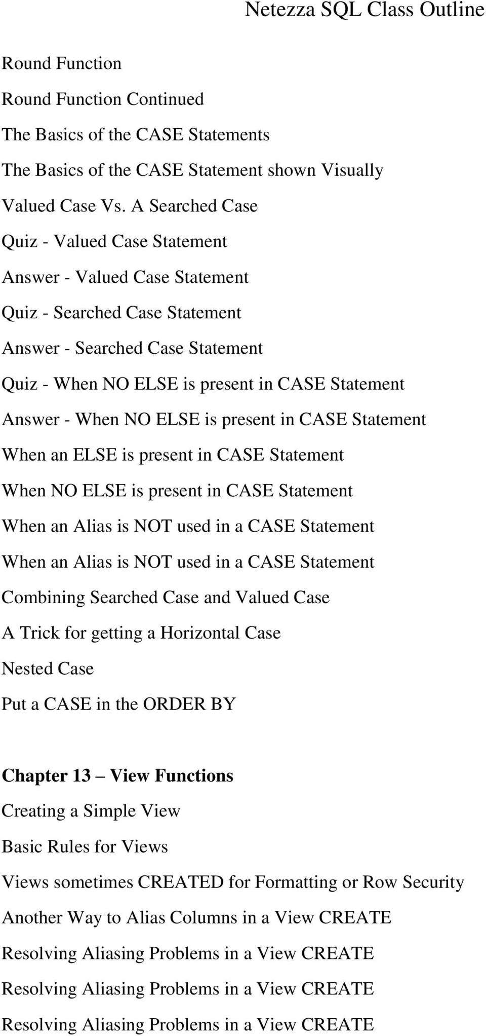 When NO ELSE is present in CASE Statement When an ELSE is present in CASE Statement When NO ELSE is present in CASE Statement When an Alias is NOT used in a CASE Statement When an Alias is NOT used