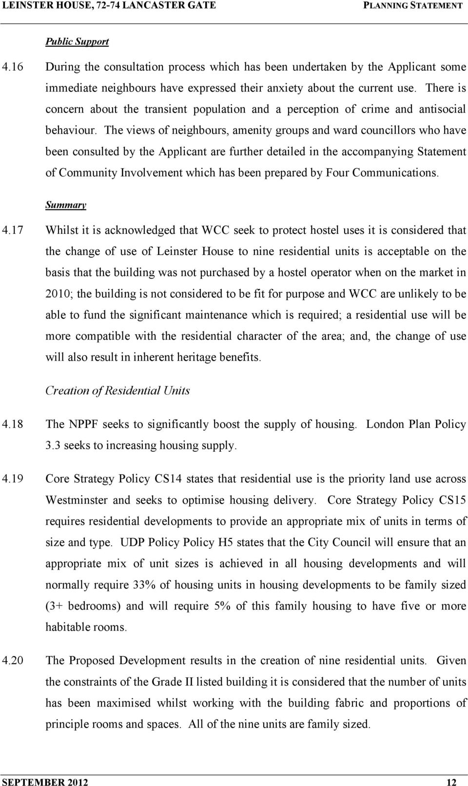 The views of neighbours, amenity groups and ward councillors who have been consulted by the Applicant are further detailed in the accompanying Statement of Community Involvement which has been
