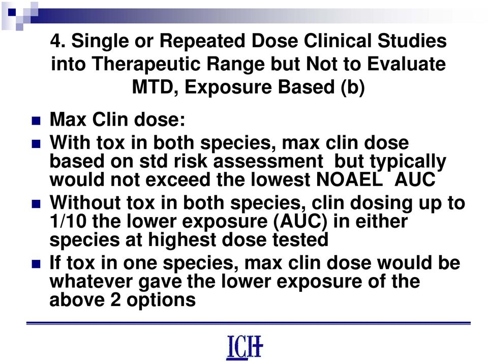 lowest NOAEL AUC Without tox in both species, clin dosing up to 1/10 the lower exposure (AUC) in either species at