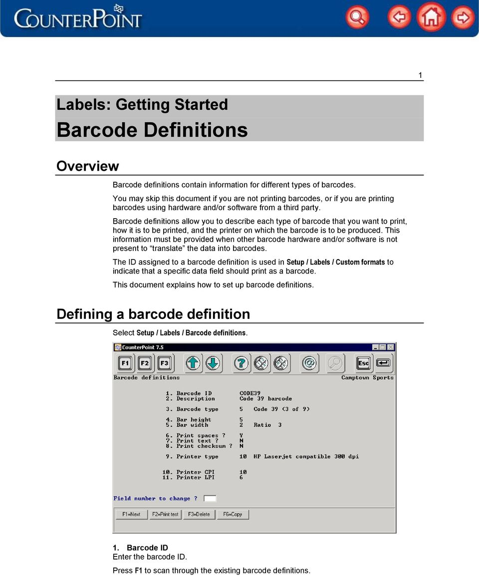 Barcode definitions allow you to describe each type of barcode that you want to print, how it is to be printed, and the printer on which the barcode is to be produced.