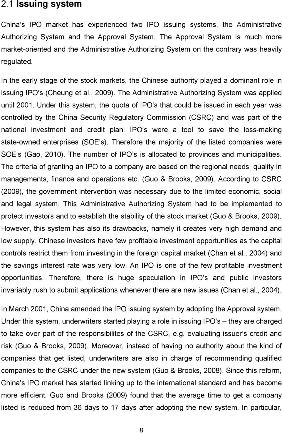 In the early stage of the stock markets, the Chinese authority played a dominant role in issuing IPO s (Cheung et al., 2009). The Administrative Authorizing System was applied until 2001.