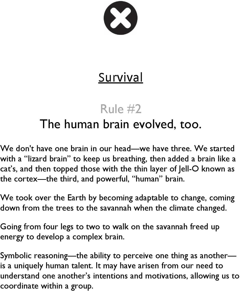 human brain. We took over the Earth by becoming adaptable to change, coming down from the trees to the savannah when the climate changed.