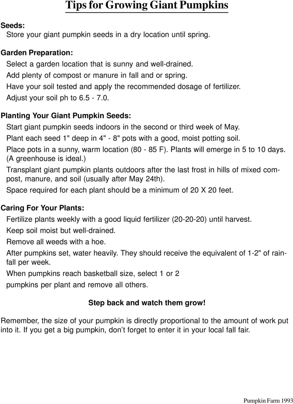 "Planting Your Giant Pumpkin Seeds: Start giant pumpkin seeds indoors in the second or third week of May. Plant each seed 1"" deep in 4"" - 8"" pots with a good, moist potting soil."