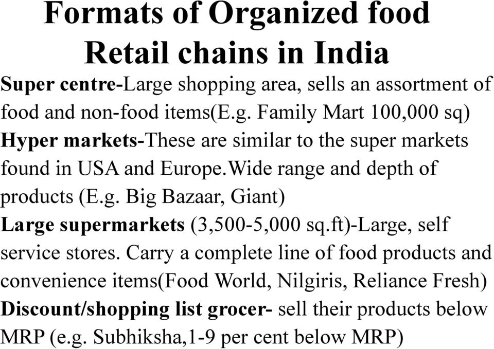 Carry a complete line of food products and convenience items(food World, Nilgiris, Reliance Fresh) Discount/shopping list grocer- sell
