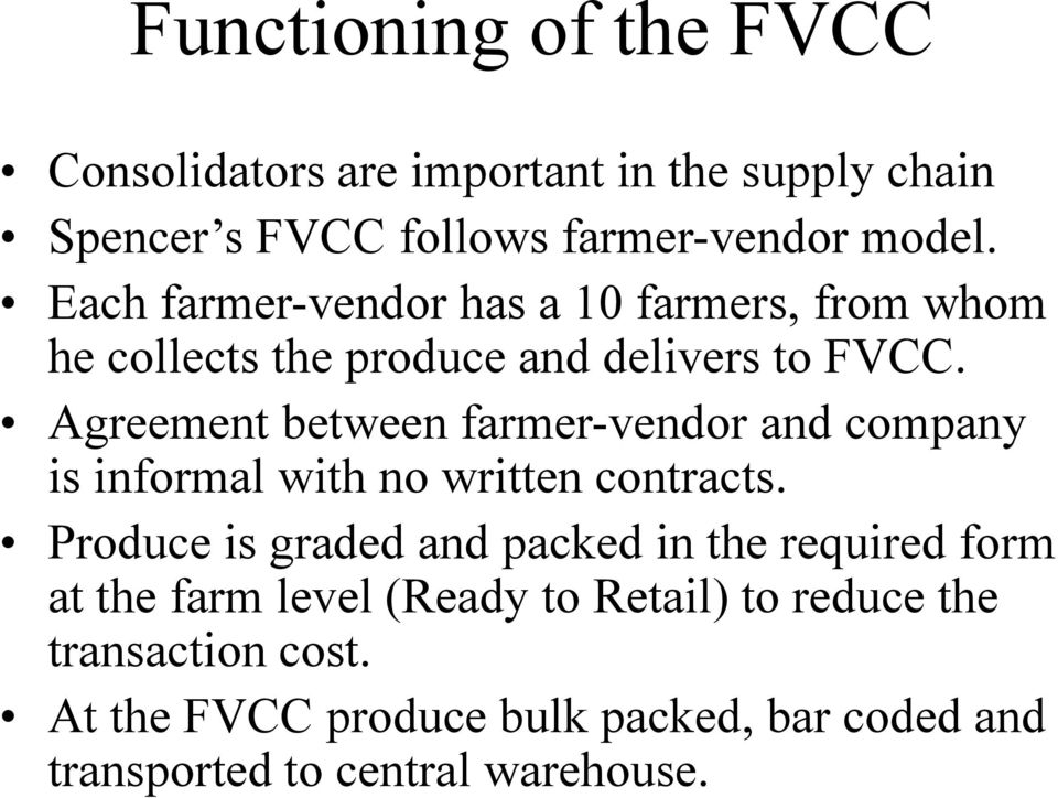 Agreement between farmer-vendor and company is informal with no written contracts.