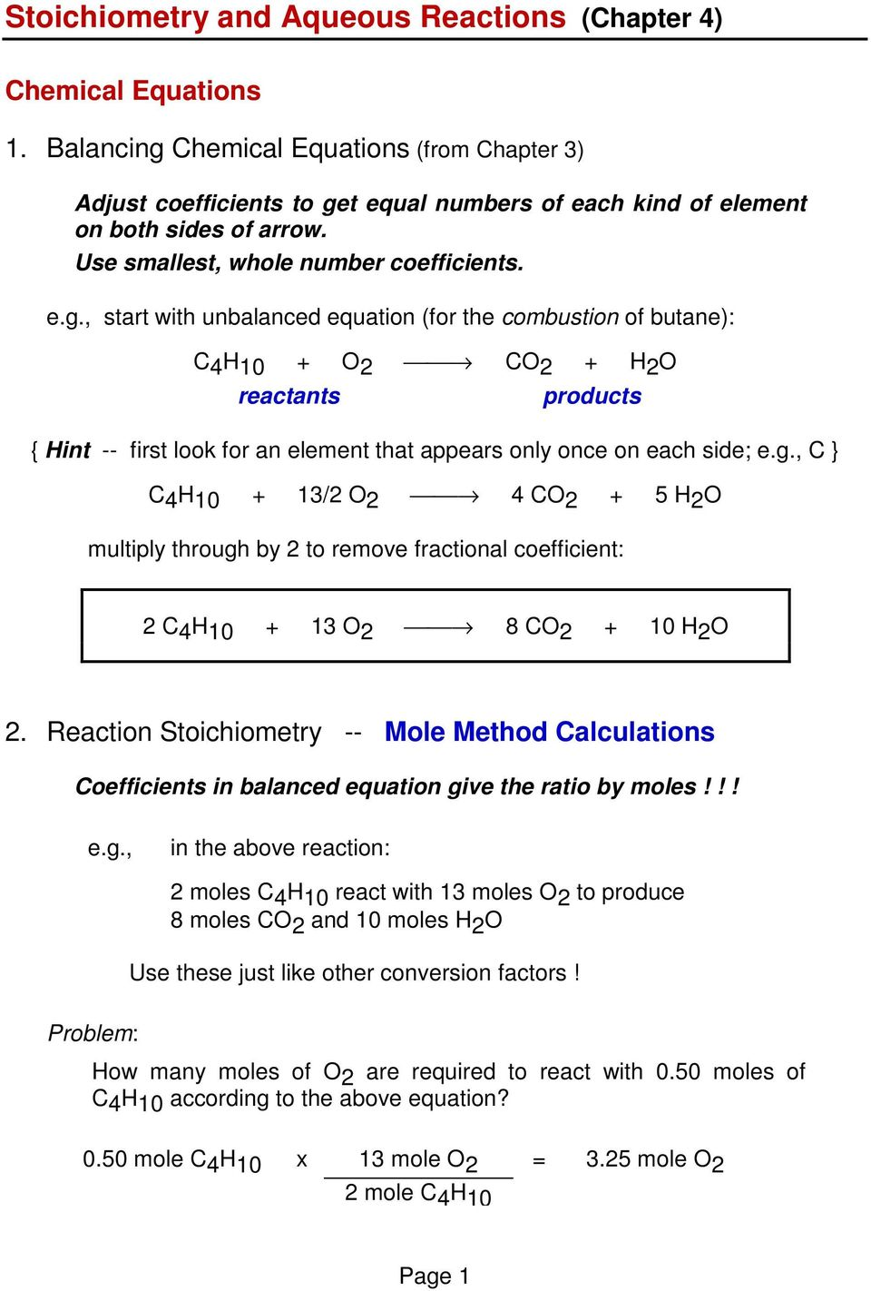 g., C } C 4 H 10 + 13/2 O 2 4 CO 2 + 5 H 2 O multiply through by 2 to remove fractional coefficient: 2 C 4 H 10 + 13 O 2 8 CO 2 + 10 H 2 O 2.