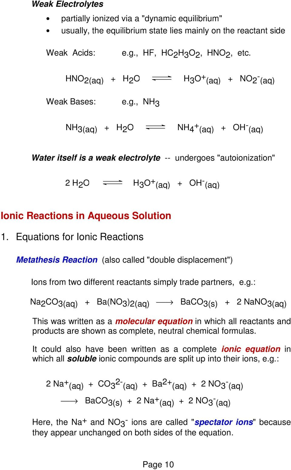 ", NH 3 NH 3(aq) + H 2 O NH 4 + (aq) + OH - (aq) Water itself is a weak electrolyte -- undergoes ""autoionization"" 2 H 2 O H 3 O + (aq) + OH- (aq) Ionic Reactions in Aqueous Solution 1."