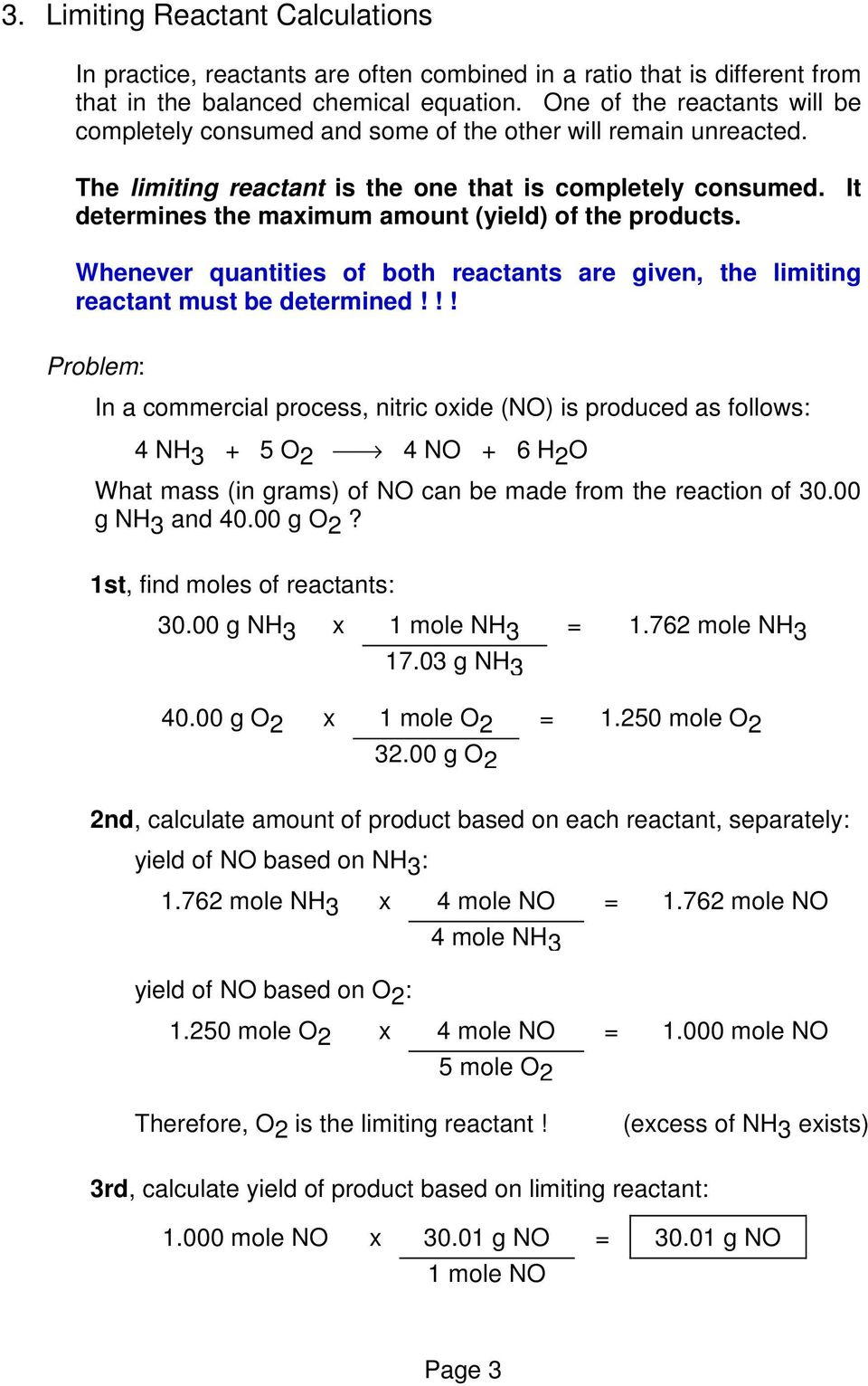 It determines the maximum amount (yield) of the products. Whenever quantities of both reactants are given, the limiting reactant must be determined!