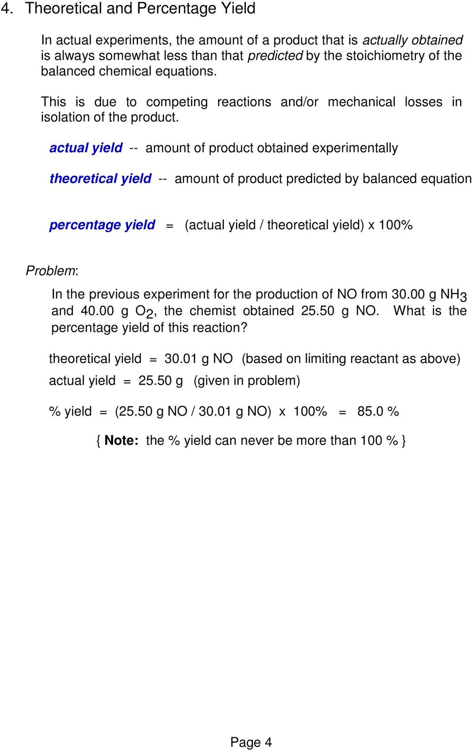 actual yield -- amount of product obtained experimentally theoretical yield -- amount of product predicted by balanced equation percentage yield = (actual yield / theoretical yield) x 100% In the