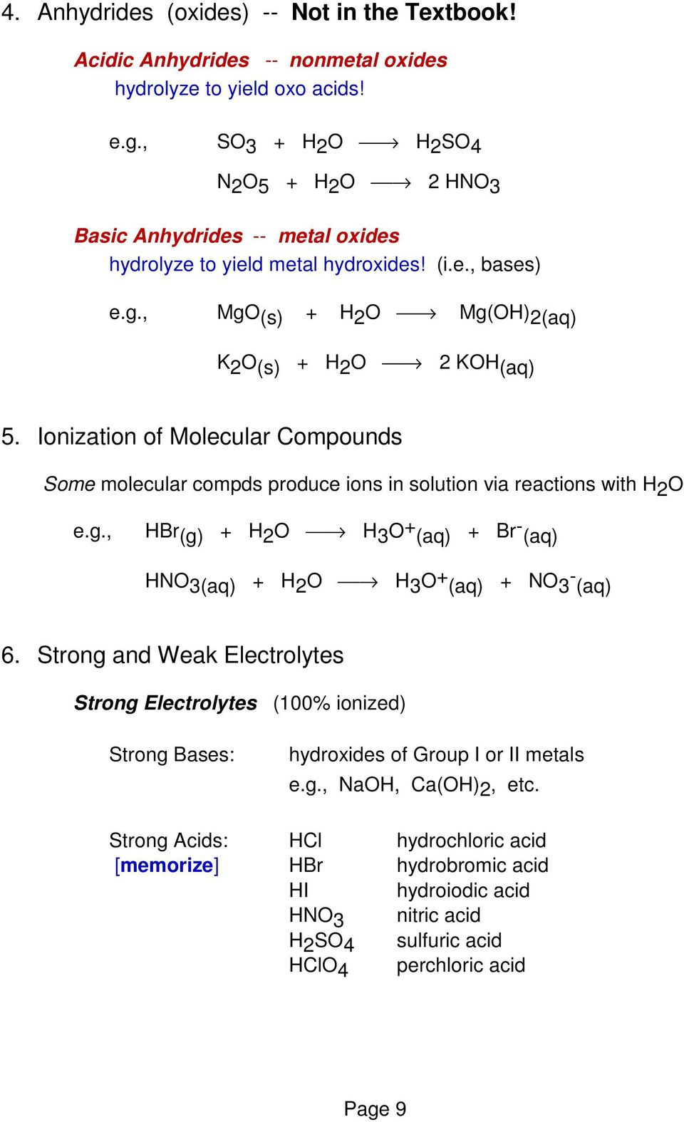 Ionization of Molecular Compounds Some molecular compds produce ions in solution via reactions with H 2 O e.g., HBr (g) + H 2 O H 3 O + (aq) + Br- (aq) HNO 3(aq) + H 2 O H 3 O + (aq) + NO 3 - (aq) 6.