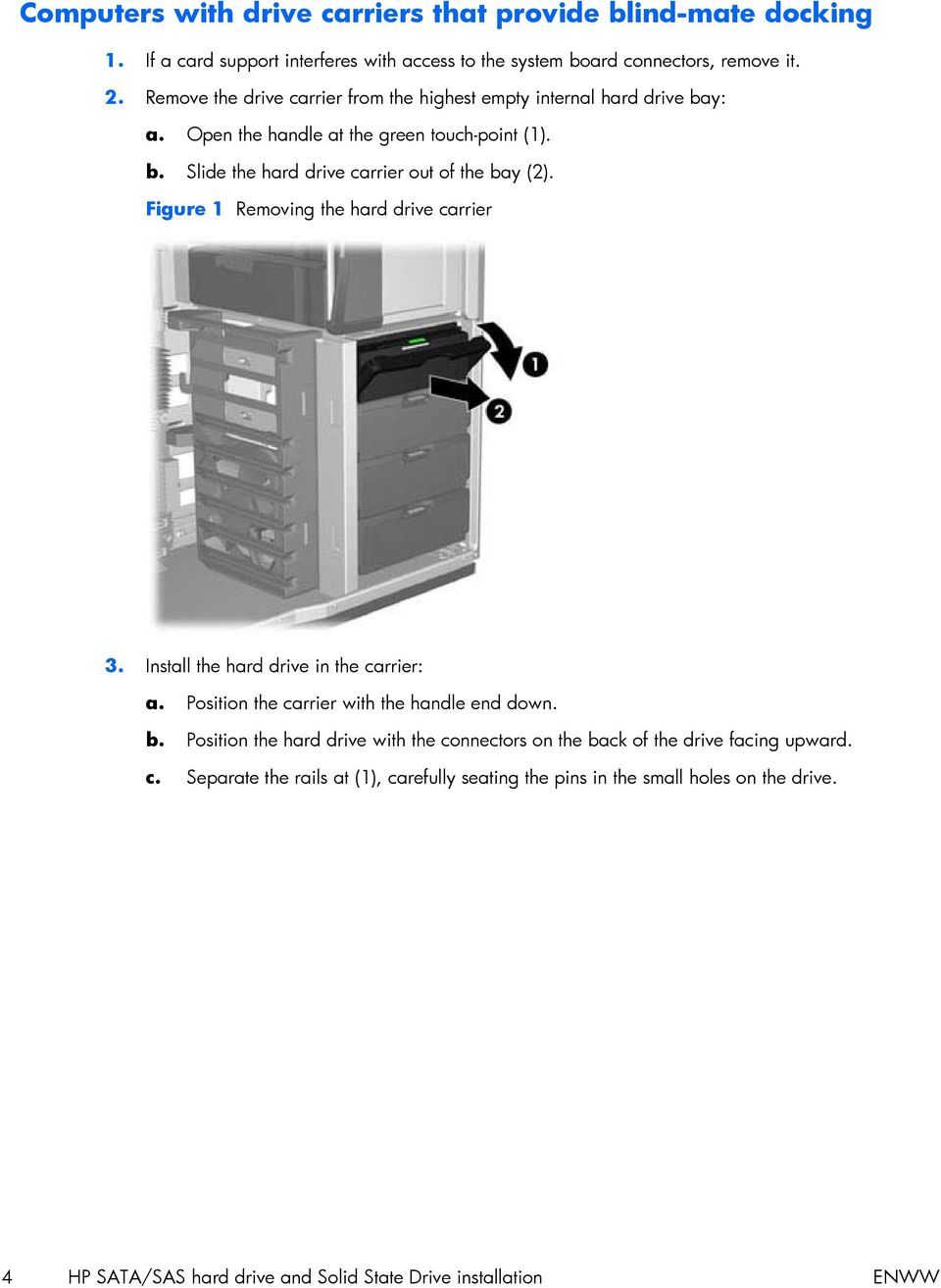 Figure 1 Removing the hard drive carrier 3. Install the hard drive in the carrier: a. Position the carrier with the handle end down. b.