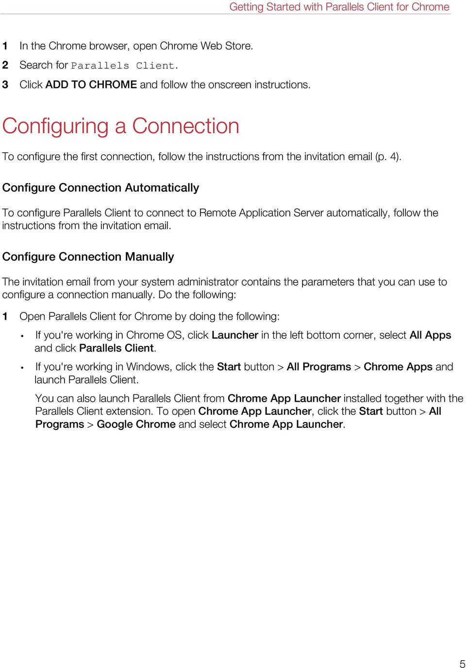 Configure Connection Automatically To configure Parallels Client to connect to Remote Application Server automatically, follow the instructions from the invitation email.