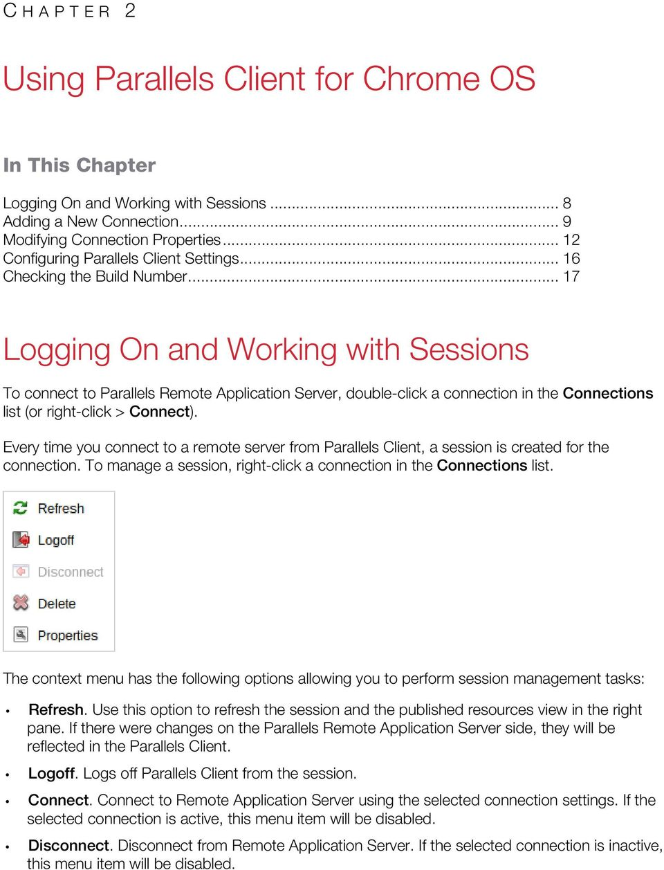 .. 17 Logging On and Working with Sessions To connect to Parallels Remote Application Server, double-click a connection in the Connections list (or right-click > Connect).