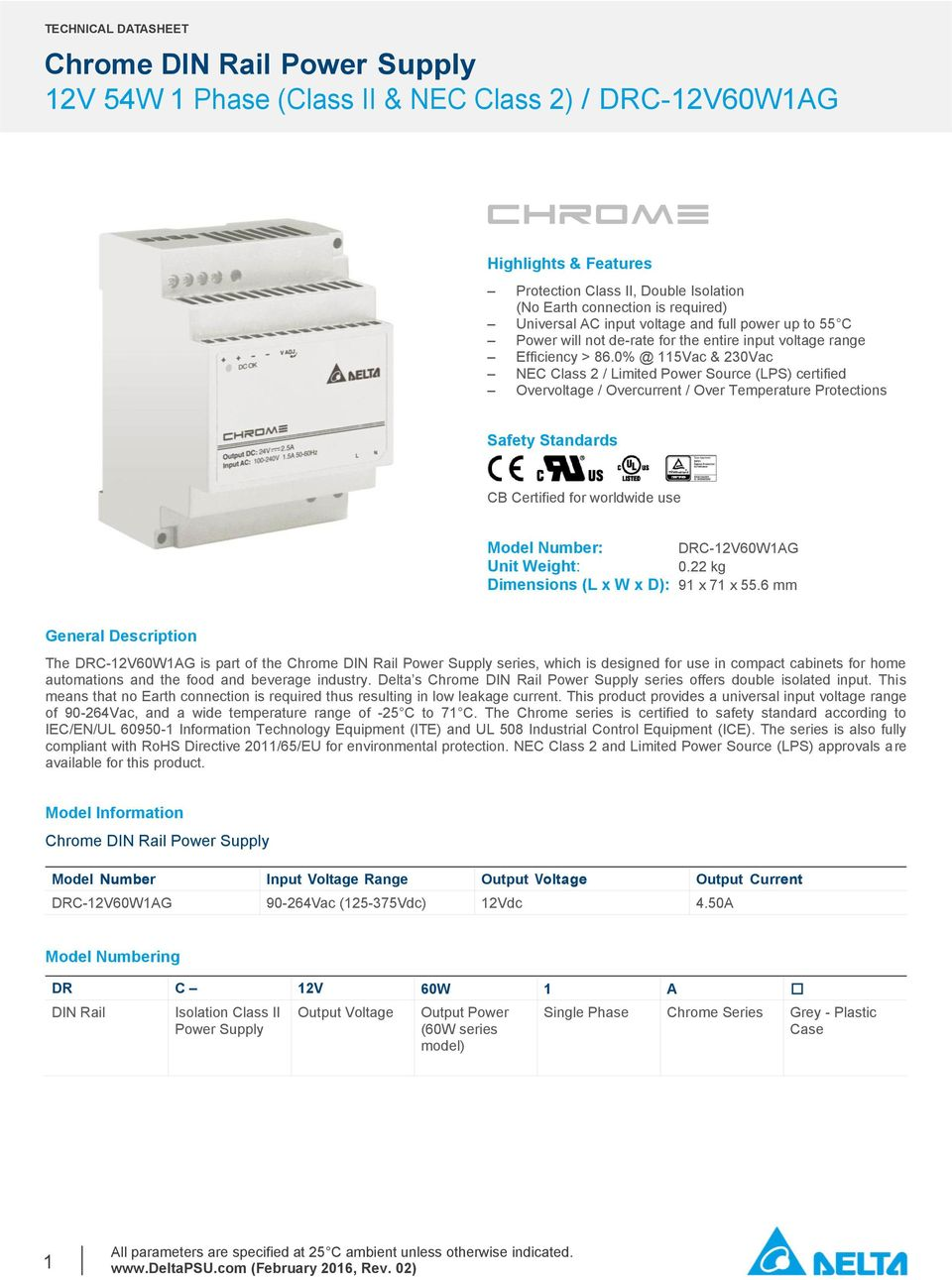 0% @ 115Vac & 230Vac NEC Class 2 / Limited Power Source (LPS) certified Overvoltage / Overcurrent / Over Temperature Protections Safety Standards CB Certified for worldwide use Model Number: