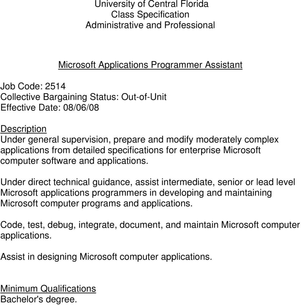 Under direct technical guidance, assist intermediate, senior or lead level Microsoft applications programmers in developing and maintaining
