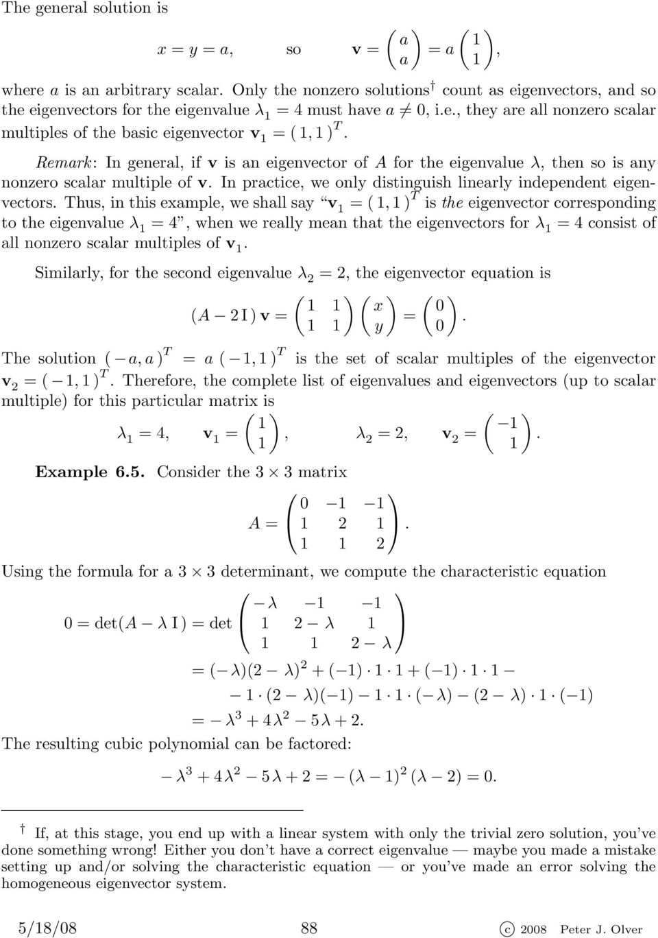 Thus, in this example, we shall say v = (, ) T is the eigenvector corresponding to the eigenvalue λ = 4, when we really mean that the eigenvectors for λ = 4 consist of all nonzero scalar multiples of