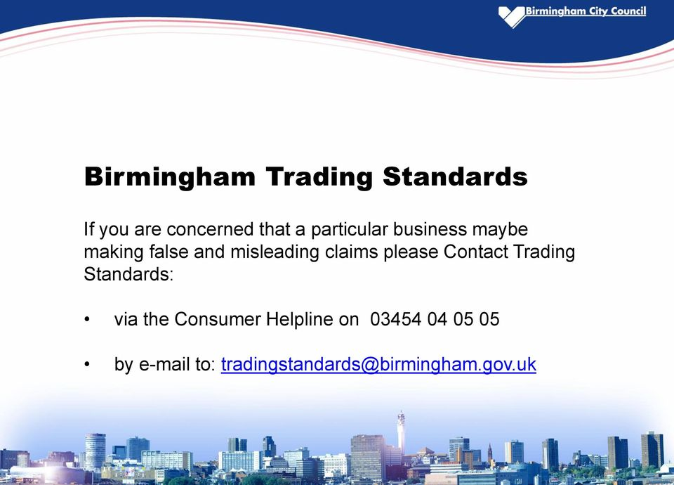 please Contact Trading Standards: via the Consumer Helpline