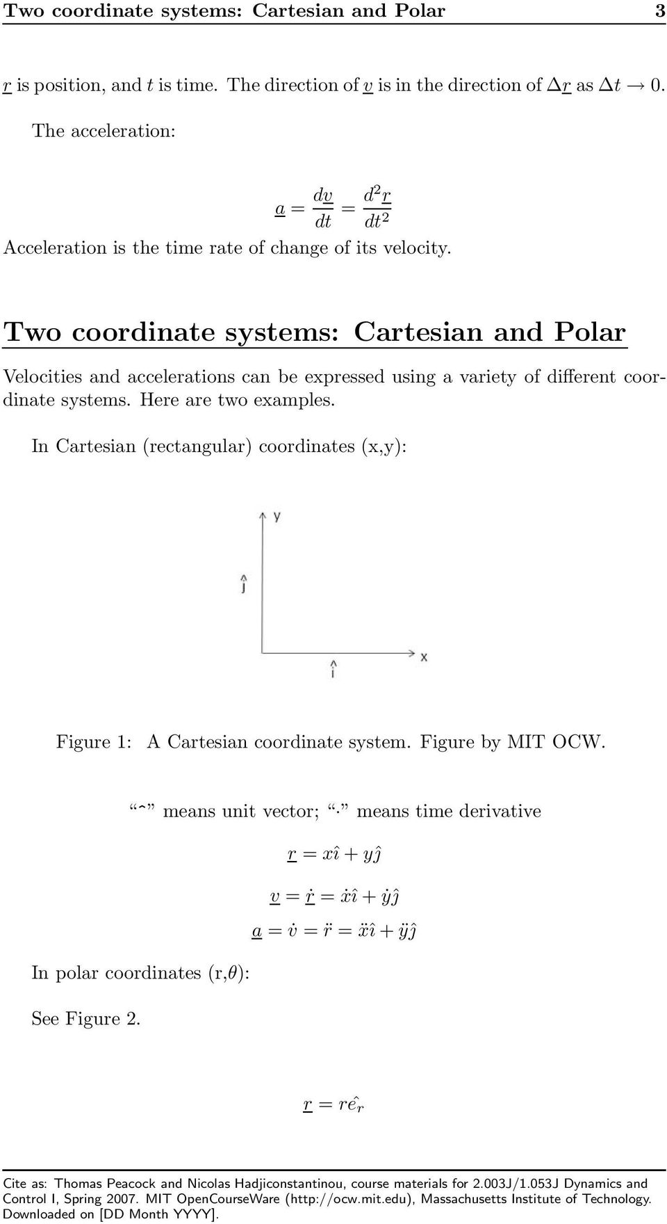 Two coordinate systems: Cartesian and Polar Velocities and accelerations can be expressed using a variety of different coordinate systems.