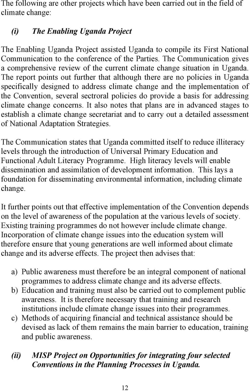 The report points out further that although there are no policies in Uganda specifically designed to address climate change and the implementation of the Convention, several sectroral policies do