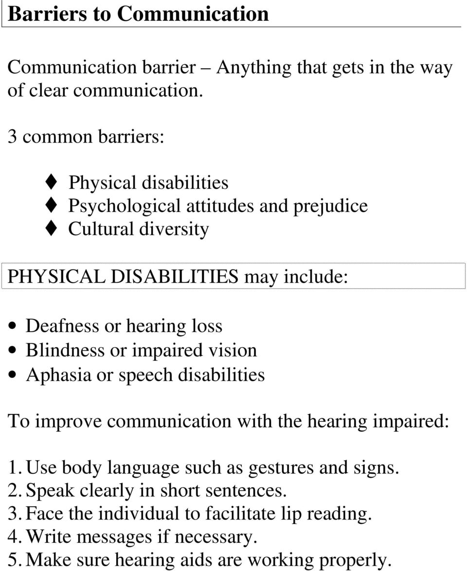 hearing loss Blindness or impaired vision Aphasia or speech disabilities To improve communication with the hearing impaired: 1.