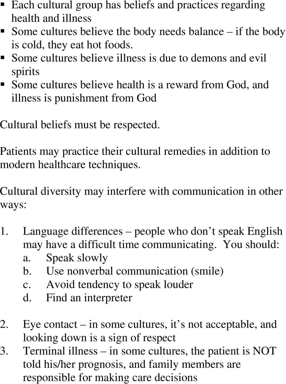 Patients may practice their cultural remedies in addition to modern healthcare techniques. Cultural diversity may interfere with communication in other ways: 1.