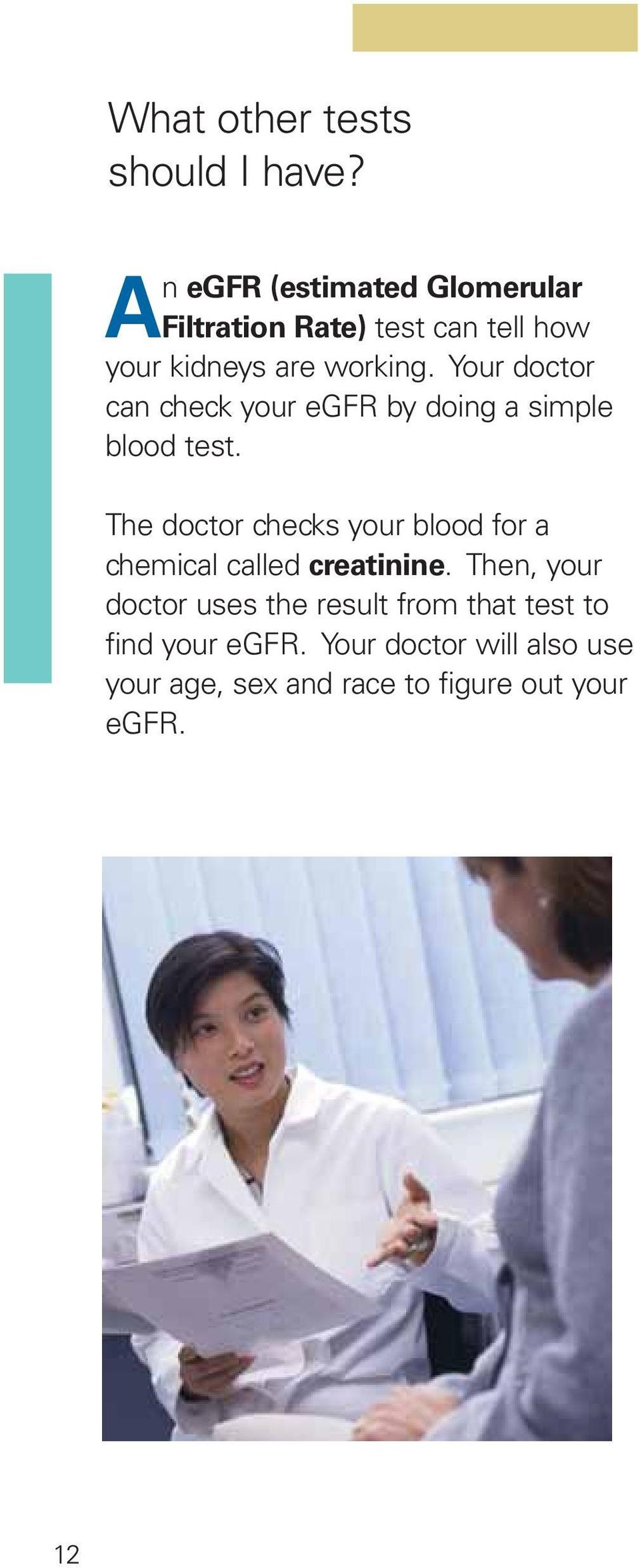Your doctor can check your egfr by doing a simple blood test.
