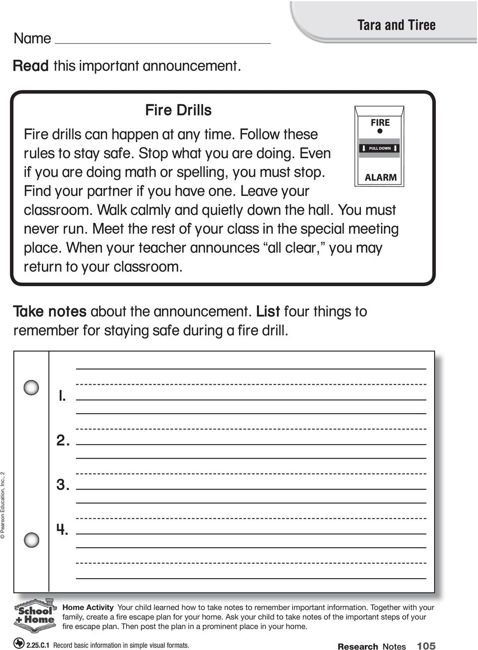 When your teacher announces all clear, you may return to your classroom. Take notes about the announcement. List four things to remember for staying safe during a fire drill. 1. 2. 3. 4.