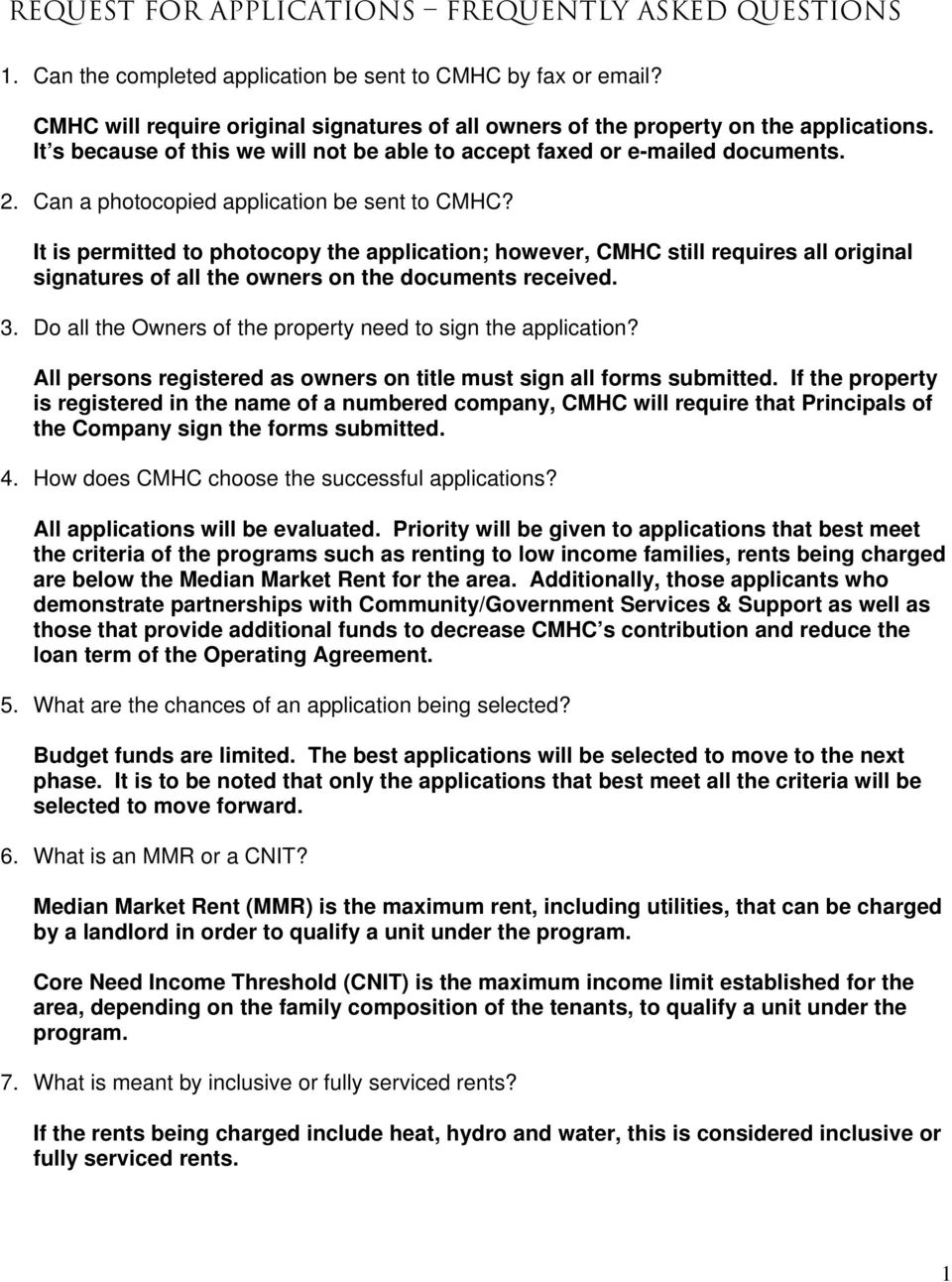 Can a photocopied application be sent to CMHC? It is permitted to photocopy the application; however, CMHC still requires all original signatures of all the owners on the documents received. 3.