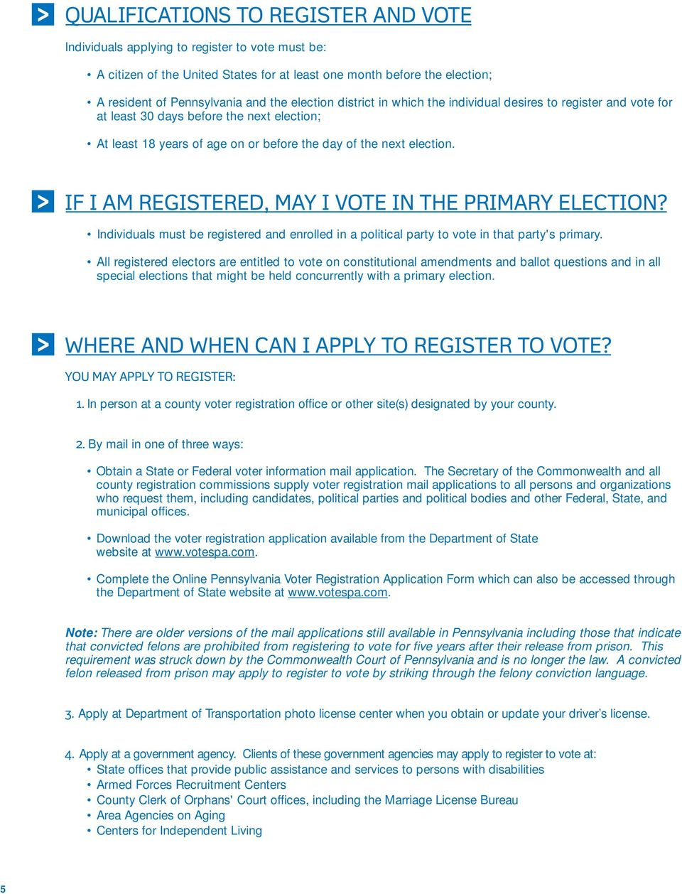 IF I AM REGISTERED, MAY I VOTE IN THE PRIMARY ELECTION? Individuals must be registered and enrolled in a political party to vote in that party's primary.