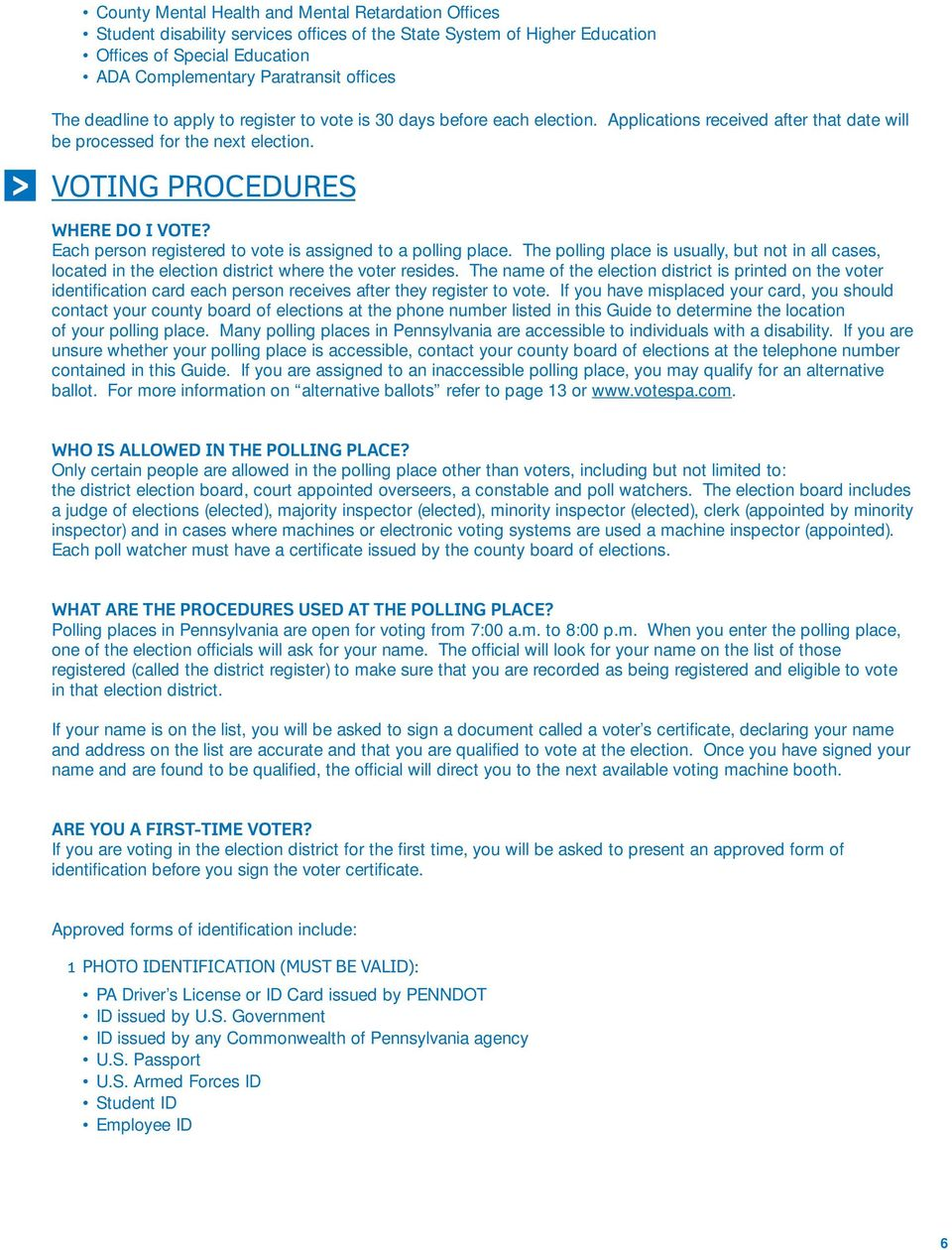 Each person registered to vote is assigned to a polling place. The polling place is usually, but not in all cases, located in the election district where the voter resides.