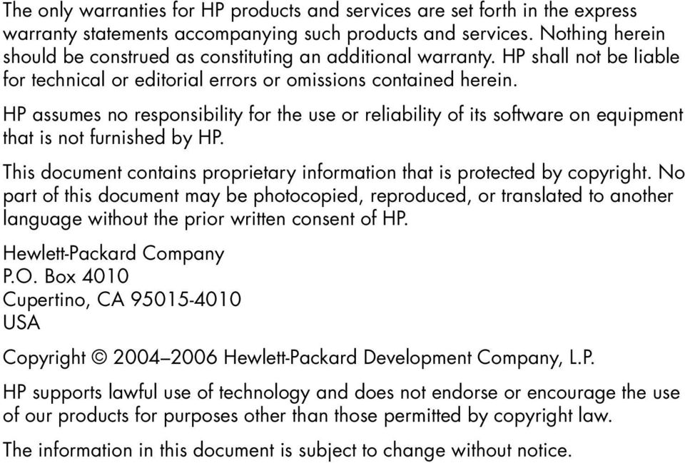 HP assumes no responsibility for the use or reliability of its software on equipment that is not furnished by HP. This document contains proprietary information that is protected by copyright.