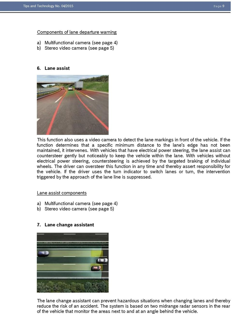 If the function determines that a specific minimum distance to the lane's edge has not been maintained, it intervenes.