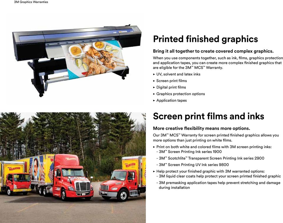 UV, solvent and latex inks Screen print films Digital print films Graphics protection options Application tapes Screen print films and inks More creative flexibility means more options.