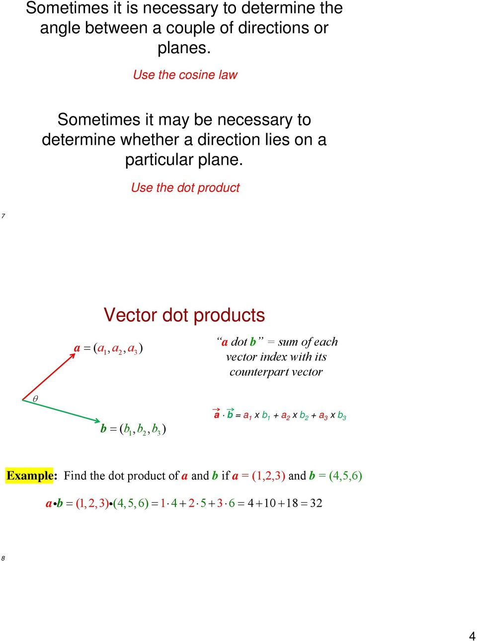 Use the dot product 7 Vector dot products a ( a, a, a ) 1 3 a dot b = sum of each vector index with its counterpart vector