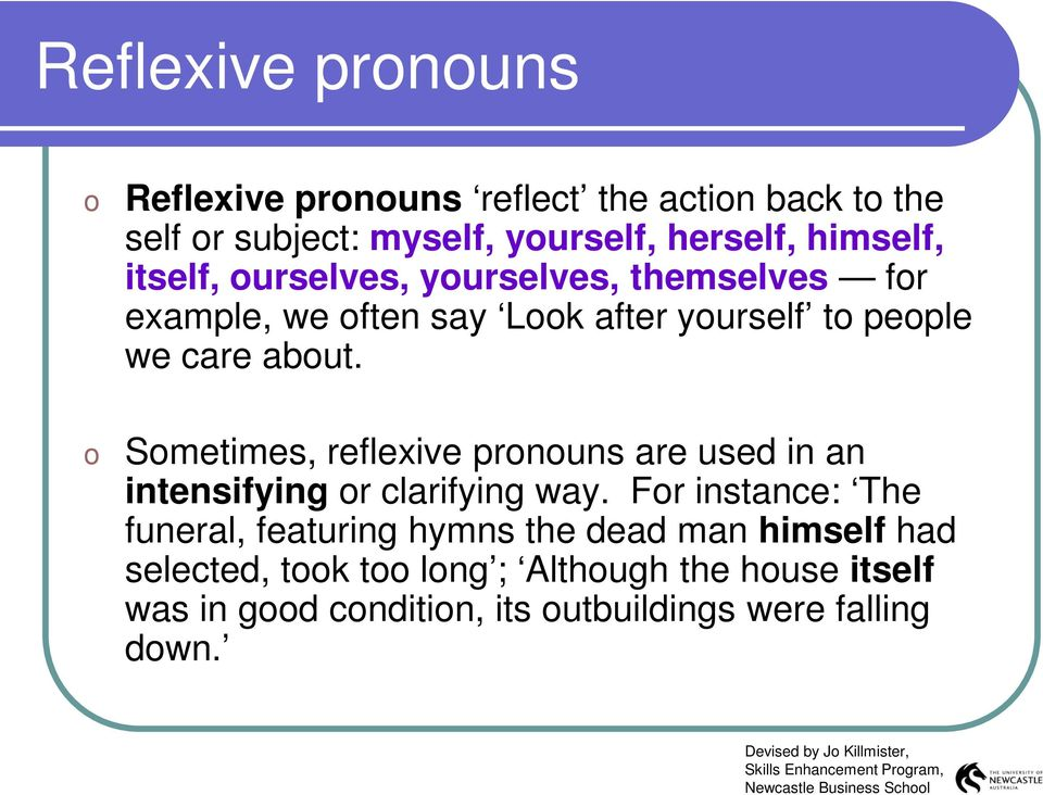 o Sometimes, reflexive pronouns are used in an intensifying or clarifying way.