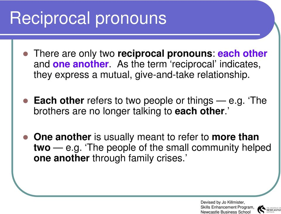Each other refers to two people or things e.g. The brothers are no longer talking to each other.
