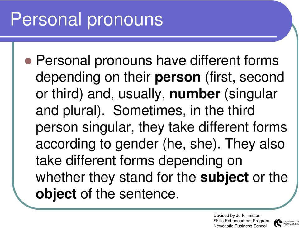 Sometimes, in the third person singular, they take different forms according to gender