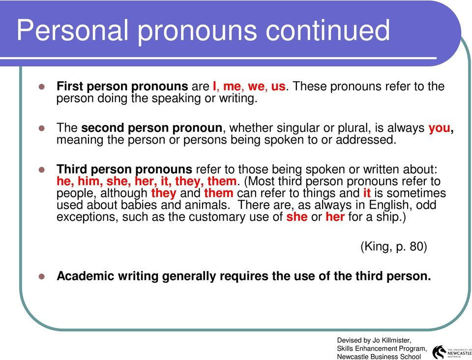 Third person pronouns refer to those being spoken or written about: he, him, she, her, it, they, them.