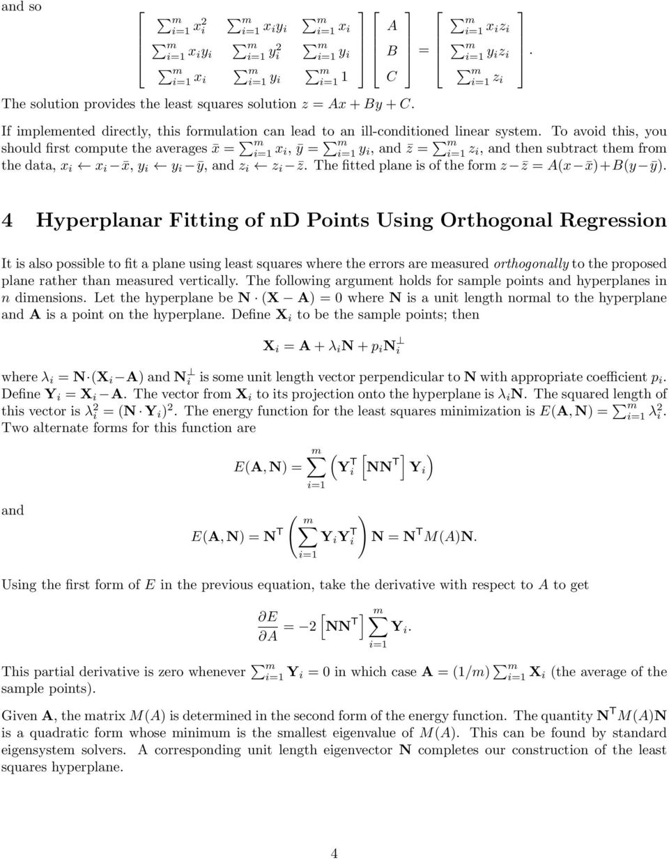 4 Hyperplanar Fttng of nd Ponts Usng Orthogonal Regresson It s also possble to ft a plane usng least squares where the errors are easured orthogonally to the proposed plane rather than easured