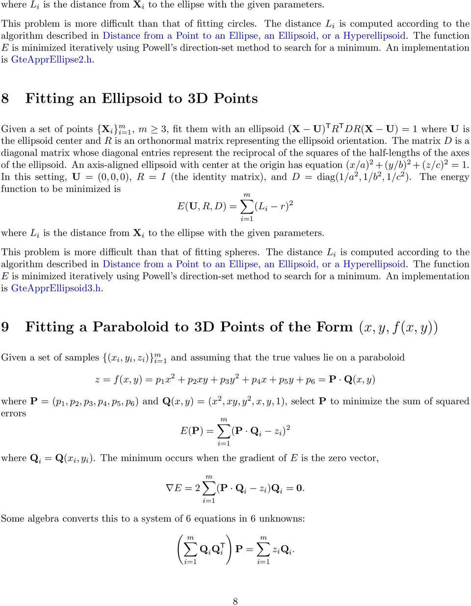 The functon E s nzed teratvely usng Powell s drecton-set ethod to search for a nu. An pleentaton s GteApprEllpse2.h. 8 Fttng an Ellpsod to 3D Ponts Gven a set of ponts {X }, 3, ft the wth an ellpsod X U)T R T DRX U) = 1 where U s the ellpsod center and R s an orthonoral atrx representng the ellpsod orentaton.