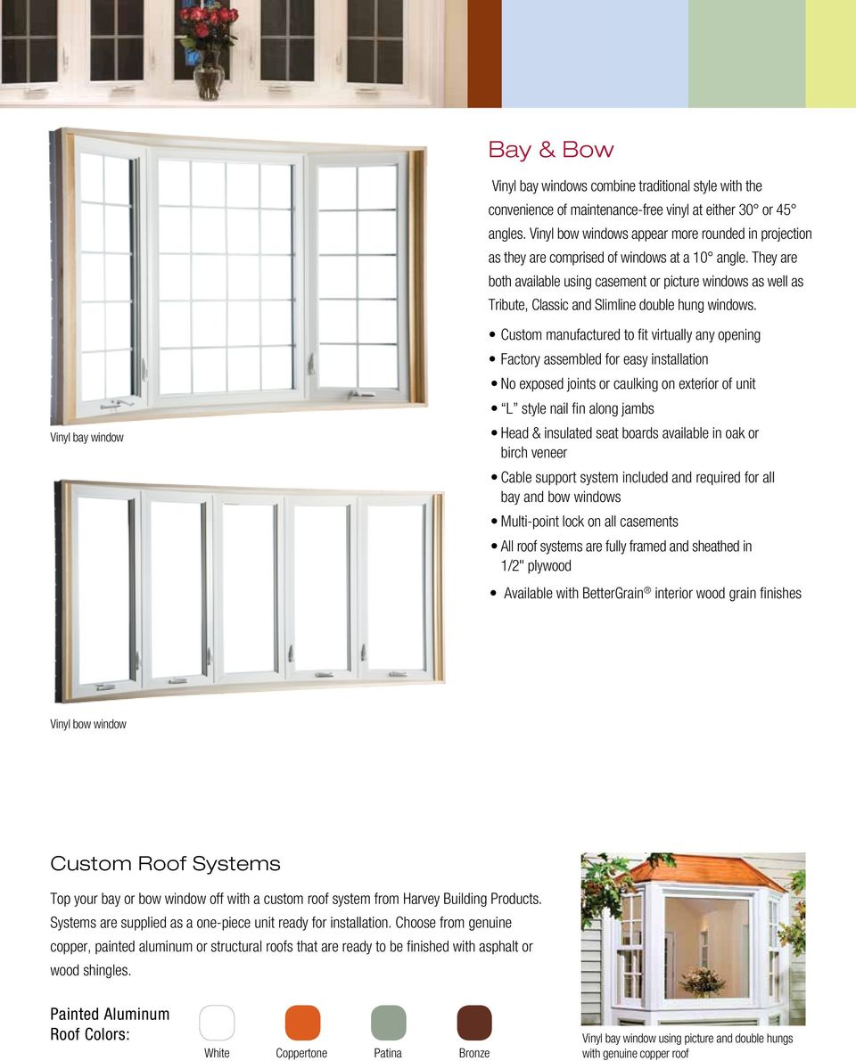 They are both available using casement or picture windows as well as Tribute, Classic and Slimline double hung windows.