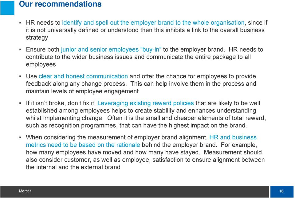 HR needs to contribute to the wider business issues and communicate the entire package to all employees Use clear and honest communication and offer the chance for employees to provide feedback along