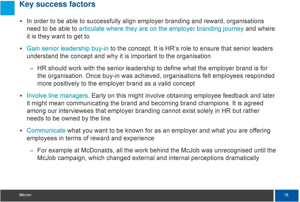 It is HR s role to ensure that senior leaders understand the concept and why it is important to the organisation HR should work with the senior leadership to define what the employer brand is for the