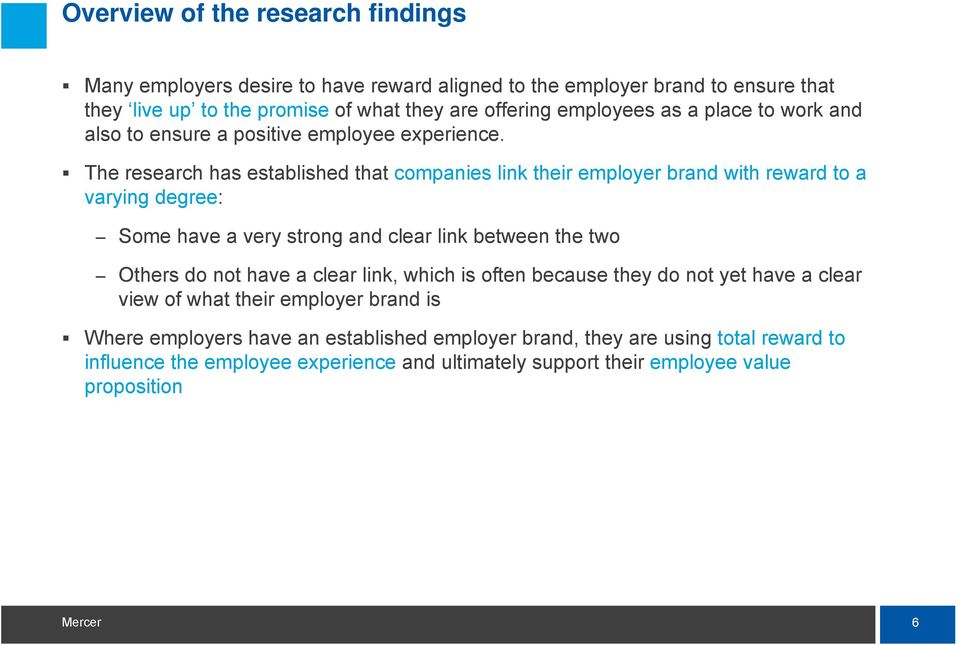 The research has established that companies link their employer brand with reward to a varying degree: Some have a very strong and clear link between the two Others do not