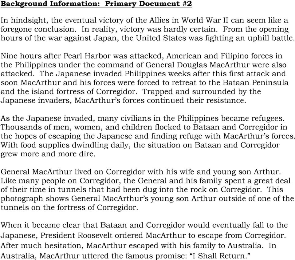 Nine hours after Pearl Harbor was attacked, American and Filipino forces in the Philippines under the command of General Douglas MacArthur were also attacked.