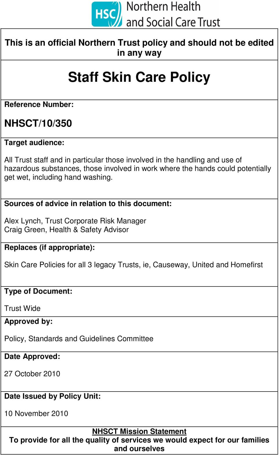 Sources of advice in relation to this document: Alex Lynch, Trust Corporate Risk Manager Craig Green, Health & Safety Advisor Replaces (if appropriate): Skin Care Policies for all 3 legacy Trusts,