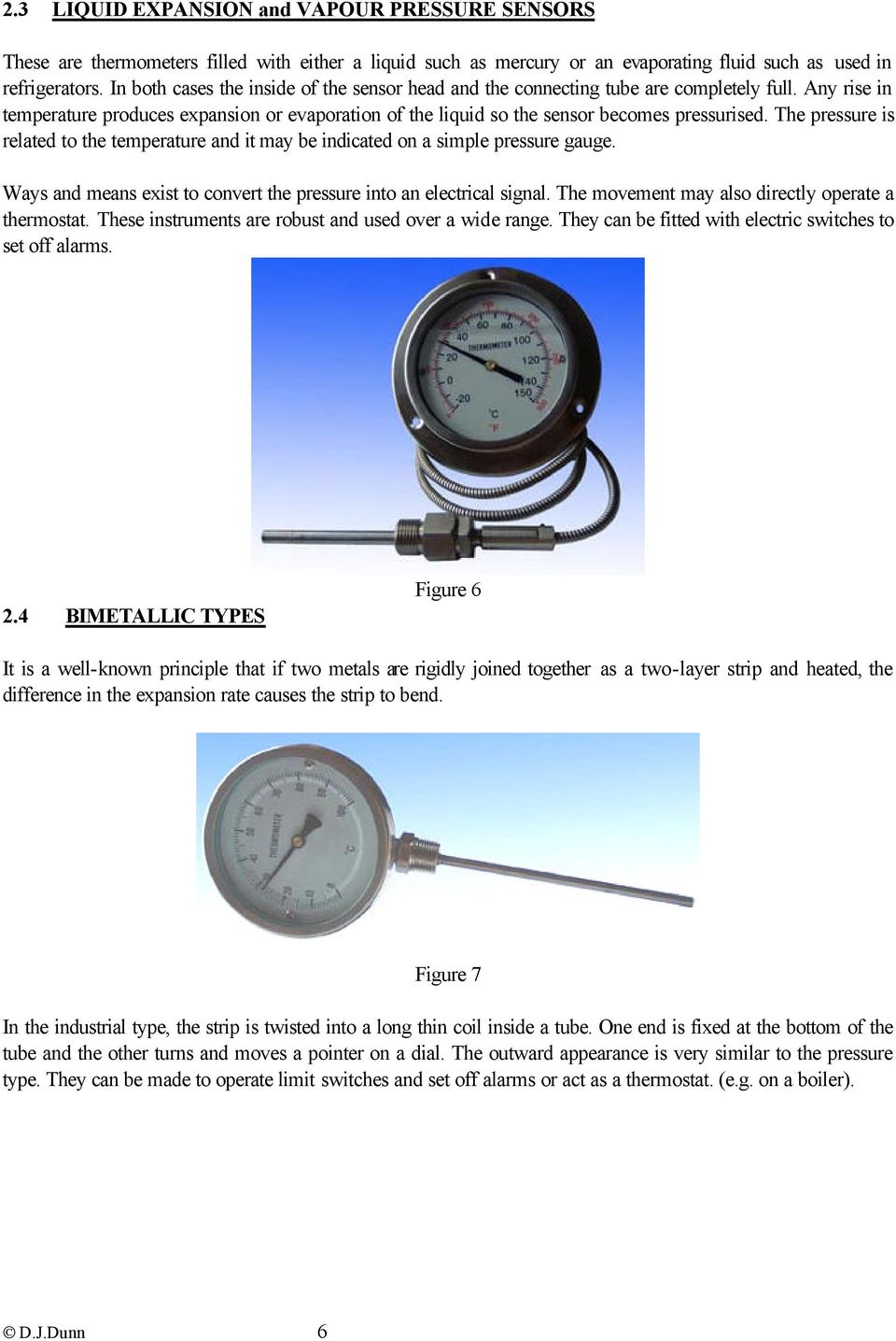 The pressure is related to the temperature and it may be indicated on a simple pressure gauge. Ways and means exist to convert the pressure into an electrical signal.